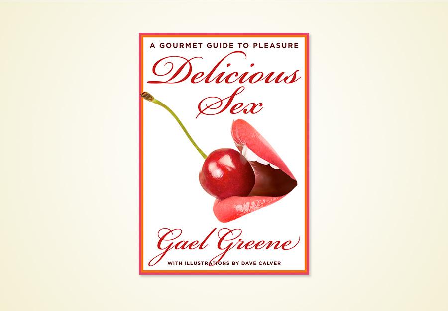 Gael Greene Delicious Sex
